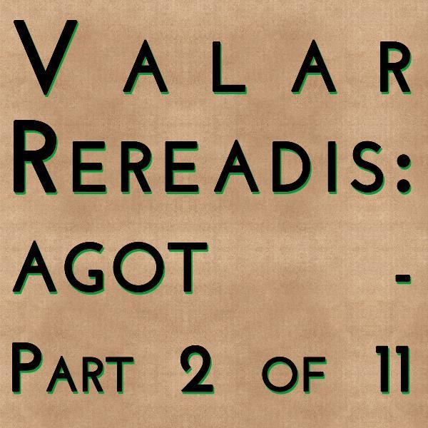 Valar Rereadis: AGOT - Part 2 of 11