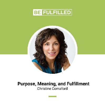 Purpose, Meaning, and Fulfillment - Christine Comaford