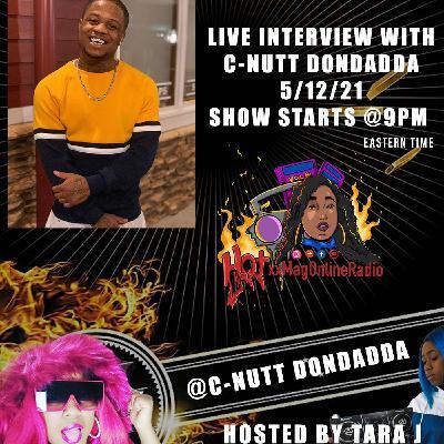 HotxxMagOnlineRadio LIVE With C-Nutt Dondadda | Hosted By Tara J