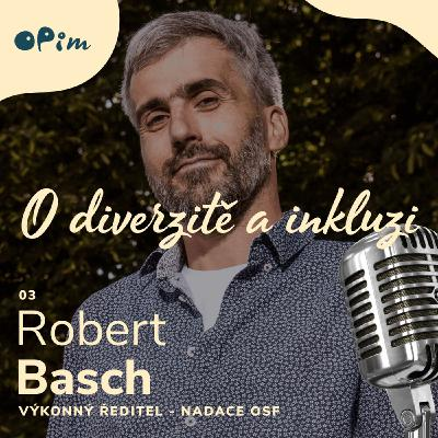 03: Robert Basch z Nadace OSF: práce v nezisku v ČR, romští studenti a suplování role státu v otázkách inkluze. Kam jsme se posunuli a co je ještě před námi?