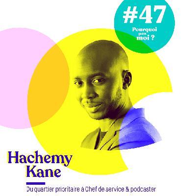 47 Hachemy Kane : du quartier prioritaire à chef de service et podcaster