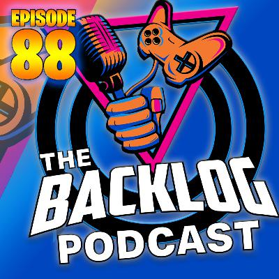 The Backlog Grows to 88 - The Best Gaming Podcast Around