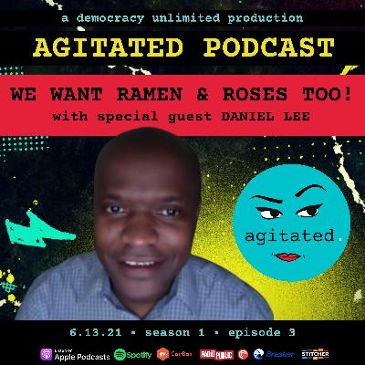 agitated. S1 Ep3. - We Want Ramen & Roses Too! with Daniel Lee