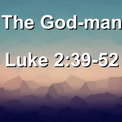 Luke 2:39-52 - The God-man
