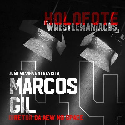 Holofote Wrestlemaníacos #44 - Marcos Gil (Diretor da AEW no Space)