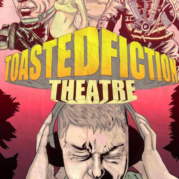 Welcome To Toasted Fiction Theatre