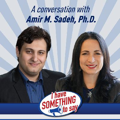 """Episode #94: """"I Have SOMETHING To Say"""" with special guest, Amir Sadeh"""