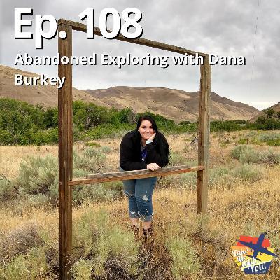 (Ep. 108) Abandoned Exploring with Dana C Burkey