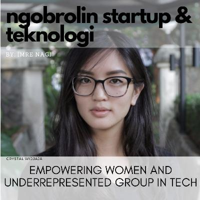 Eps. 31 - Crystal Widjaja: Empowering Women and Underrepresented Group in Tech