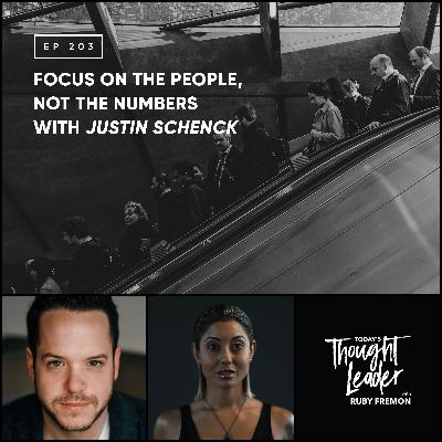 203: Focus on the People, Not the Numbers with Justin Schenck