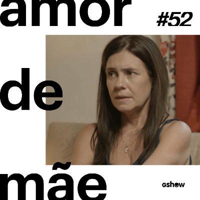 Amor de Mãe - #52: Relembre a trajetória de Thelma + participação especial de Adriana Esteves