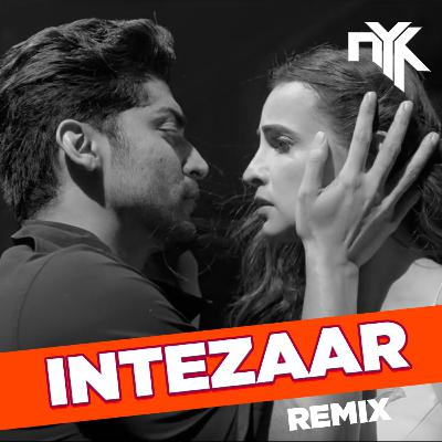 Intezaar ft. Arijit - DJ NYK Remix