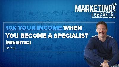 10X Your Income When You Become A Specialist (Revisited!)