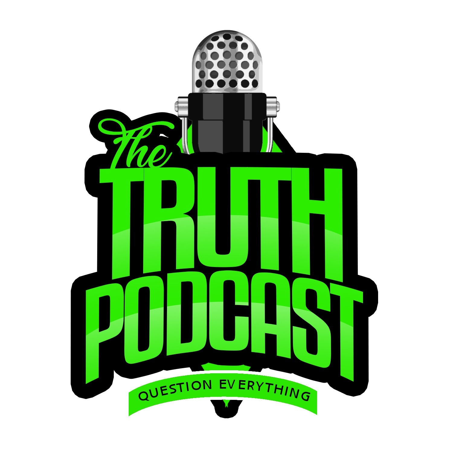 The Truth Podcast: Question Everything!
