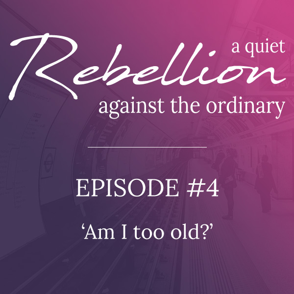 A quiet rebellion: Am I too old?