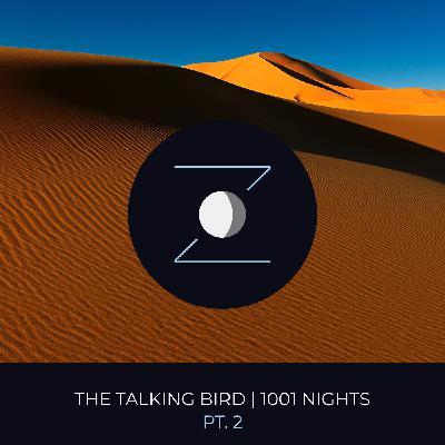 The Talking Bird pt. 2 | 1,001 Nights