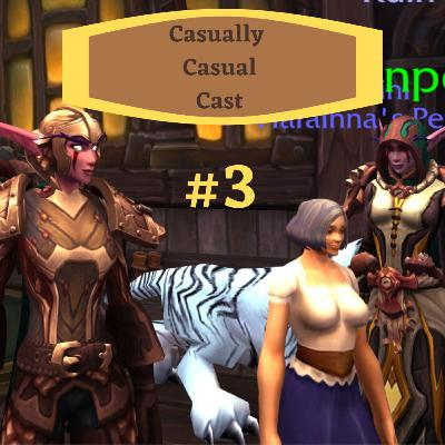 Casually Casual Cast #3: A World of Warcraft Podcast !