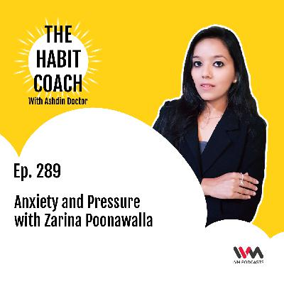 Ep. 289: Anxiety and Pressure with Zarina Poonawalla