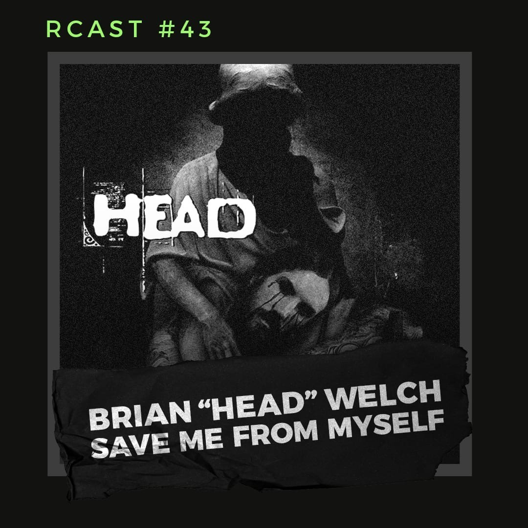 RCast #043 - BRIAN ''HEAD'' WELCH SAVE ME FROM MYSELF review