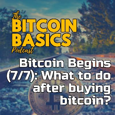 Bitcoin Begins (7/7): What to do after buying bitcoin? | Bitcoin Basics (98)