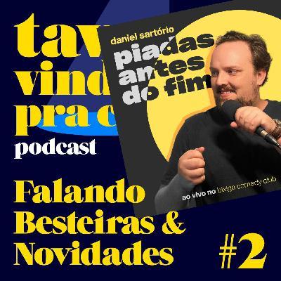 #2 Falando Besteiras e Novidades - Tava Vindo Pra Cá