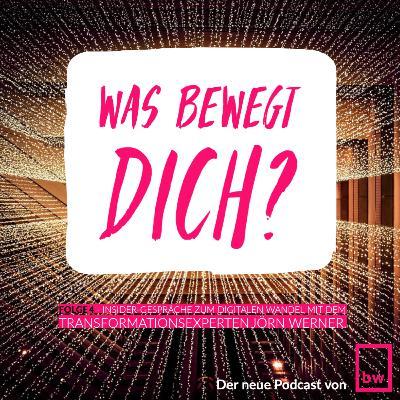 Was bewegt DICH? Insider-Gespräche zum digitalen Wandel mit dem Transformationsexperten Jörn Werner.
