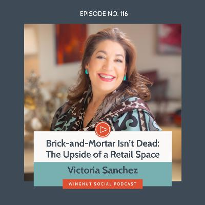 Brick-and-Mortar Isn't Dead: The Upside of a Retail Space with Victoria Sanchez