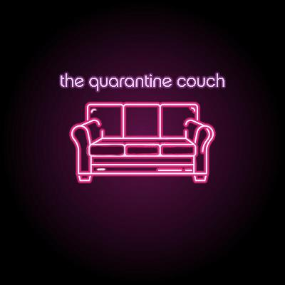 New Podcast: The Quarantine Couch!