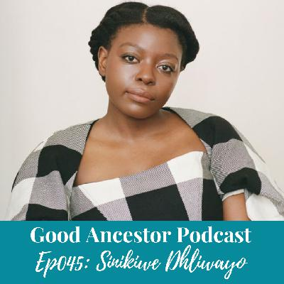 Ep045: #GoodAncestor Sinikiwe Dhliwayo on Rooting BIPOC in Their Wellbeing