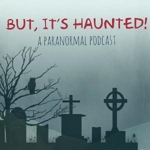 But, You're Haunted?! .. Our Listener Stories!