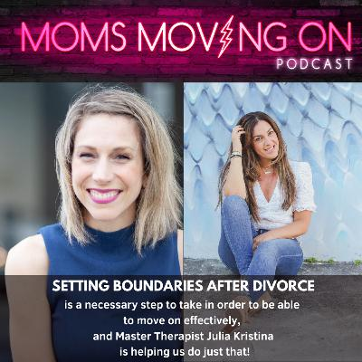 Setting Boundaries After Divorce: The BEST Way to Heal and Move On with Julia Kristina, Master Therapist & Coach