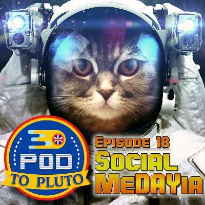 Pod To Pluto: EP18 - Social MeDAYia
