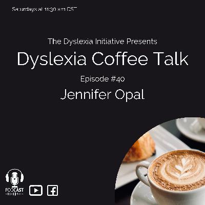 Dyslexia Coffee Talk: Jennifer Opal