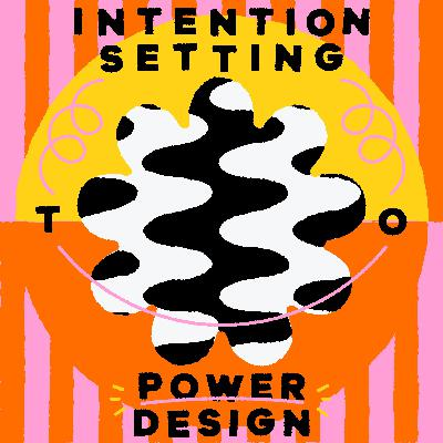 Intention Setting To Power Design