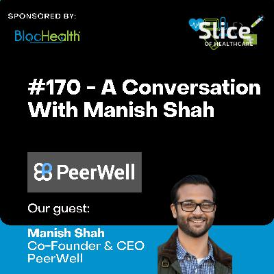 #170 - Manish Shah, Co-Founder & CEO at PeerWell