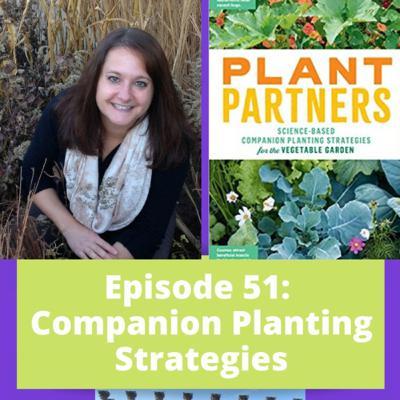 Episode 51 - Companion Planting Strategies with Jessica Walliser