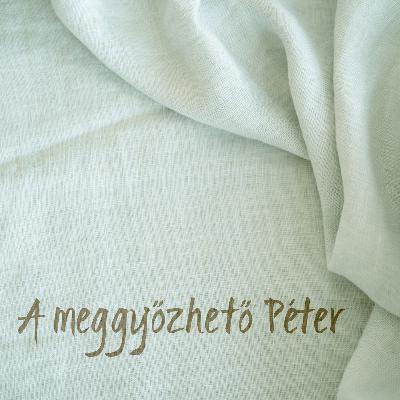 A meggyőzhető Péter - ApCsel 10:1-23