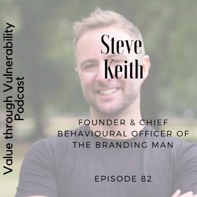 Episode 82, Steve Keith, Founder & Chief Behavioural Officer of The Branding Man
