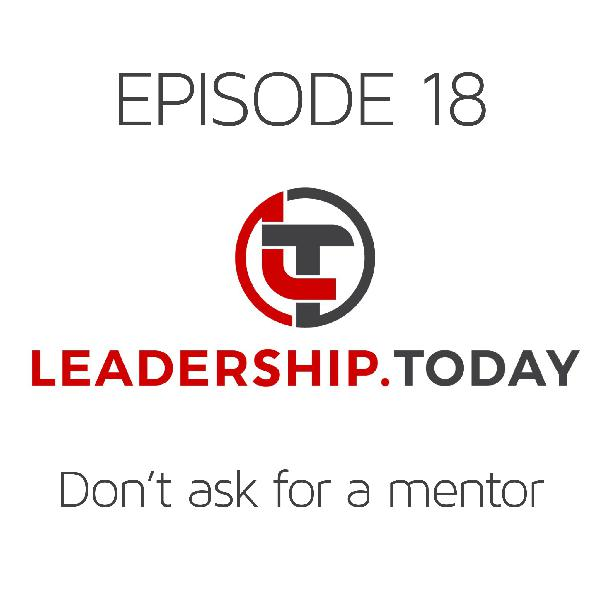 Episode 18 - Don't Ask for a Mentor