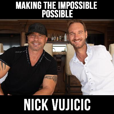 Making The Impossible Possible W/ Nick Vujicic