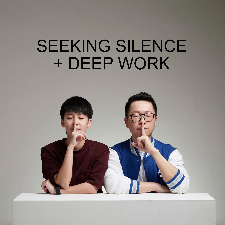 Ep #56 - Seeking Silence + Deep Work