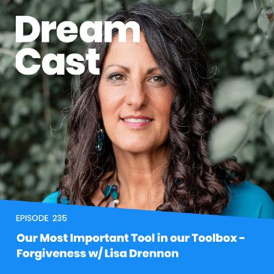 Ep. 235:  The Most Powerful Tool in our Toolbox - Forgiveness
