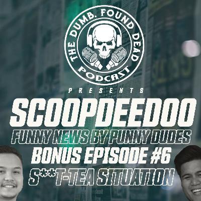 Bonus Episode # 6: Scoopdeedoo-  S**t-Tea Situation