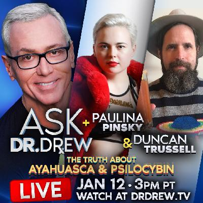 Ask Dr. Drew - Paulina Pinsky & Duncan Trussell - Episode 6