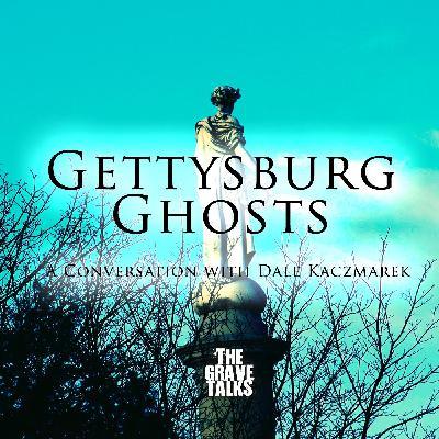 83: Gettysburg Ghosts   A Conversation With Dale Kaczmarek