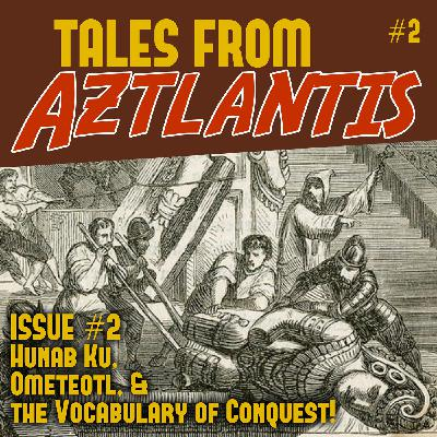 Episode 2: Hunab Ku, Ometeotl, and the Vocabulary of Conquest