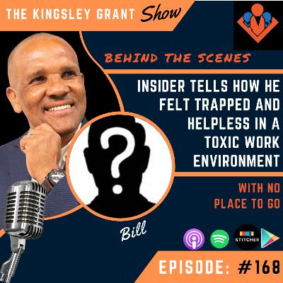 KGS168 | Insider Tells How He Felt Trapped And Helpless In A Toxic Work Environment With No Place To Go with Guest and Kingsley Grant