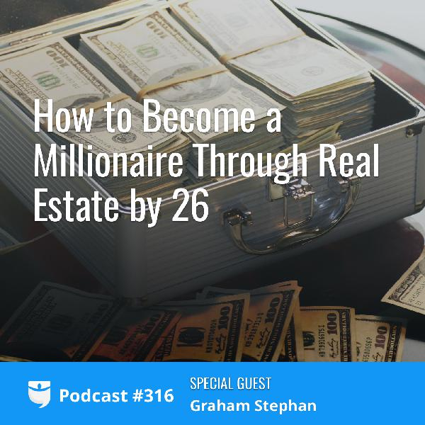 #316: How to Become a Millionaire Through Real Estate by 26 with Graham Stephan