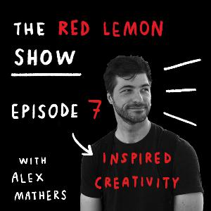 How Do You Get INSPIRED About Creating? [Red Lemon Show Ep7]