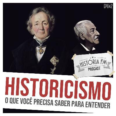 042 Historicismo: o que você precisa saber para entender